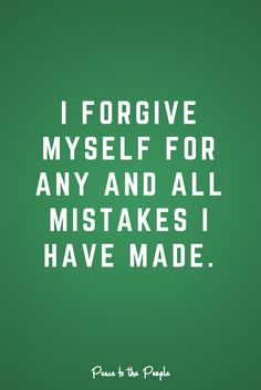 I DO forgive myself, said I just wish others would allow me to move forward....