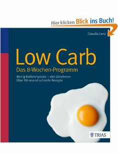 Low Carb - Das 8-Wochen-Programm: Wenig Kohlenhydrate - viel abnehmen: Amazon.de: Claudia Lenz: Bücher