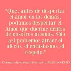 """""""Que, antes de despertar el amor en los demás, podamos despertar el #Amor que duerme dentro de nosotros mismos. Sólo así podremos atraer el afecto, el entusiasmo, el respeto."""" #PauloCoelho #Citas #Frases #Candidman"""