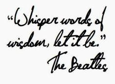 Frases Bonitas Para Todo Momento. : Whisper words of wisdom, let it be.