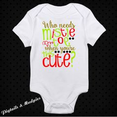 Who Needs Mistle To When Your This Cute Christmas Bodysuit~Holiday Bodysuit~ Baby Bodysuit~Girl Christmas Bodysuit~Christmas Gift by PigtailsAndMudpies1 on Etsy