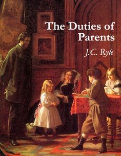 The Duties of Parents by J. C. Ryle