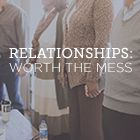 Relationships: Worth the Mess | True Woman