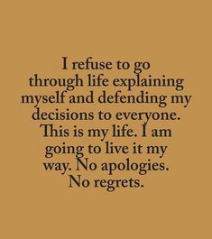 No apologies. No regrets. Great Quotes, Quotes To Live By, Me Quotes, Motivational Quotes, Inspirational Quotes, Aioli, Meaningful Quotes, True Words, Regrets