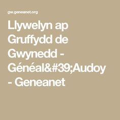 Discover the family tree of Llywelyn ap Gruffydd de Gwynedd for free, and learn about their family history and their ancestry. Welsh Names, Family History, Math Equations, Learning, Studying, Teaching, Genealogy, Onderwijs