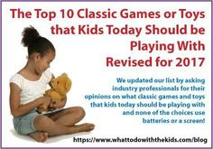 Top 10 Classic toys or games that kids today should be playing - Revised for 2017