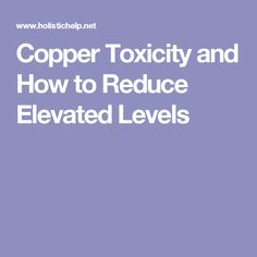 Copper Toxicity and How to Reduce Elevated Levels