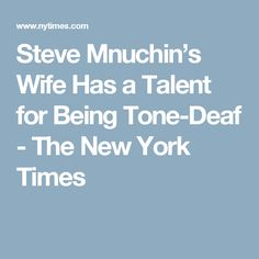 Steve Mnuchin's Wife Has a Talent for Being Tone-Deaf - The New York Times