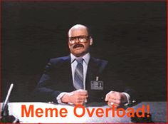 [Image - 374325] | Meme Overload | Know Your Meme
