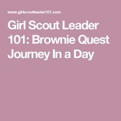 Girl Scout Leader 101: Brownie Quest Journey In a Day