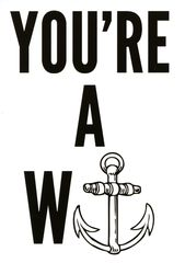 Rude card by Kiss me Kwik You're a W . . . . . . Funny and rude card by Kiss me Kwik of Brighton, a range of cards bristling...