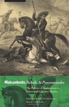 Malcontents, Rebels, and Pronunciados: The Politics of Insurrection in Nineteenth-Century Mexico (The Mexican Experience) by Will Fowler http://www.amazon.com/dp/0803225423/ref=cm_sw_r_pi_dp_-eXkub11B9GJJ