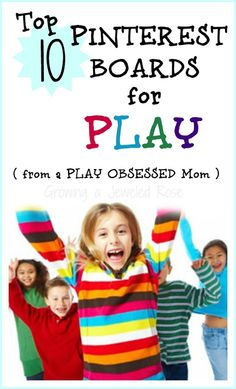 Top 10 Pinterest Boards for Play ~ Growing A Jeweled Rose