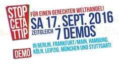 Samstag, 17. September 2016 - 7 Demos gegen CETA und TTIP in Berlin, Frankfurt/Main, Hamburg, Köln, Leipzig und Stuttgart!