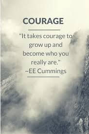 Image result for it takes courage to grow up
