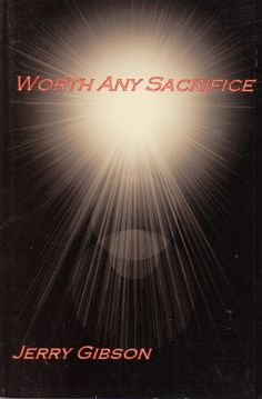 Worth Any Sacrifice: Personal Encounters with Angels by Jerry Gibson 2002