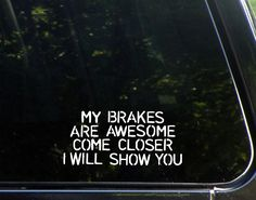 "My Brakes Are Awesome Come Closer I Will Show You (6-1/2"" x 3"") Funny Die Cut Decal/ Bumper Sticker For Windows, Cars, Trucks, Etc."