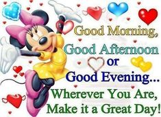 Make it a great day quotes quote morning minnie mouse good morning morning quotes good afternoon good evening