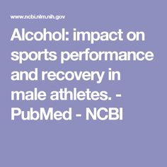 Alcohol: impact on sports performance and recovery in male athletes.  - PubMed - NCBI