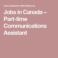 Jobs in Canada – Part-time Communications Assistant