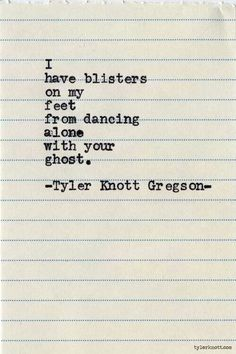 """""""... dancing alone with your ghost"""" -Tyler Knott Gregson"""