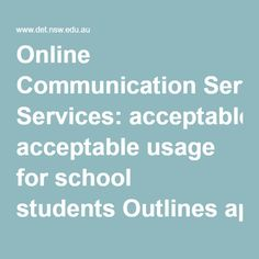 Online Communication Services: acceptable usage for school students Outlines appropriate and acceptable student use of internet and online communication services provided by the department
