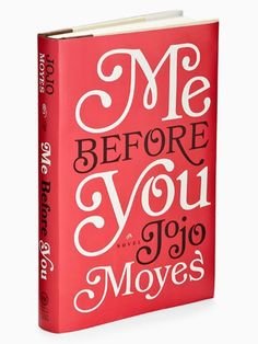 Me Before You-Jojo Moyes (really good book, though it's quite sad)