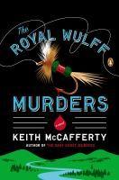 The Royal Wulff murders / Keith McCafferty.