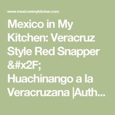 Mexico in My Kitchen: Veracruz Style Red Snapper / Huachinango a la Veracruzana       |Authentic Mexican Food Recipes Traditional Blog