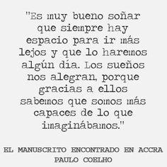 """""""Es muy bueno soñar que siempre hay espacio para ir más lejos y que lo haremos algún día. Los sueños nos alegran, porque gracias a ellos sabemos que somos más capaces de lo que imaginábamos."""" #PauloCoelho #Citas #Frases @Candidman"""