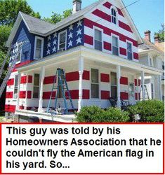 A homeowner was told by his HOA that he couldn't fly the American Flag in his yard so he took action! Now, i know i love americana stuff, but this i think is going a little to far. American Pride, American Flag, American Spirit, American Girl, American History, American Freedom, American Decor, American Soldiers, Art Deco