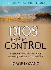 Libros Cristiano Dios está en Control Descubre cómo librarte de tus temores y disfrutar la paz de Dios Jorge Lozano