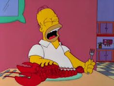 (Homer is crying at the family dining room table, eating Pinchy.) Homer; (eating, crying) 'Oh, man, that's good.' (sobs) 'Pass the butter' Bart; 'Are you gonna eat that all by yourself?' Homer; Uh-huh. Pinchy would've wanted it this way. My dear, sweet Pinchy.' (takes a bite) 'No more pain where you are now, boy.' (rips him in half and sucks out the meat inside.) 'Oh, God, that's tasty! I wish Pinchy were here to enjoy this!' (takes more bites.) 'Oh, Pinchy!' S10-'Lisa Gets An A.'