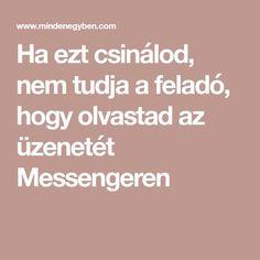 Ha ezt csinálod, nem tudja a feladó, hogy olvastad az üzenetét Messengeren
