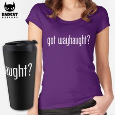 'Got Wayhaught?' shipping design inspired by Waverly Earp and Nicole Haught from the Tv Show 'Wynonna Earp'. #WynonnaEarp #WaverlyEarp #NicoleHaught #Wayhaught #Earpers #TShirt #Tee #Mug