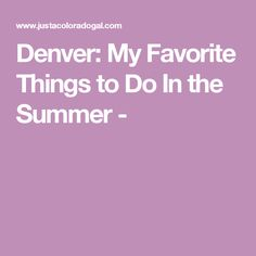 Denver: My Favorite Things to Do In the Summer -