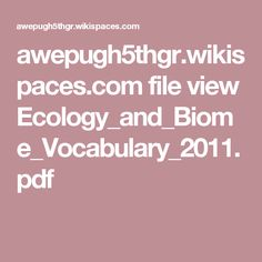 awepugh5thgr.wikispaces.com file view Ecology_and_Biome_Vocabulary_2011.pdf
