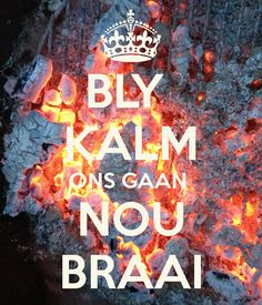 """Stay calm, we're going to braai now"" in Afrikaans. So South African right now. Kos, Rugby, Braai Recipes, South Afrika, Afrikaanse Quotes, Biltong, South African Recipes, Keep Calm Quotes, Grass Fed Beef"
