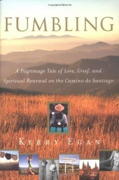 Fumbling: A Pilgrimage Tale of Love, Grief, and Spiritual Renewal on the Camino de Santiago by Kerry Egan, http://www.amazon.com/dp/0385507658/ref=cm_sw_r_pi_dp_fQ1Arb0C3VATB