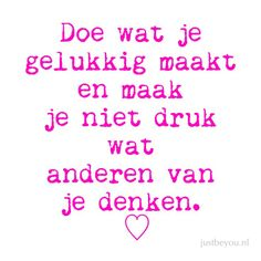 Do what makes you happy and don't worry about what others think of you. Jokes Quotes, Wisdom Quotes, Funny Quotes, Life Quotes, Happy Quotes, Dutch Words, Dutch Quotes, Perfection Quotes, Quotes And Notes