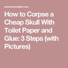How to Corpse a Cheap Skull With Toilet Paper and Glue: 3 Steps (with Pictures)