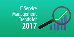 IT Service Management Trends for 2017 It Service Management, Challenges, Calm, Letters, Trends, Letter, Lettering, Beauty Trends, Calligraphy