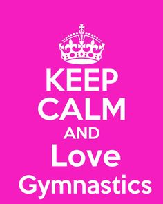 Keep Calm and love gymnastics(: