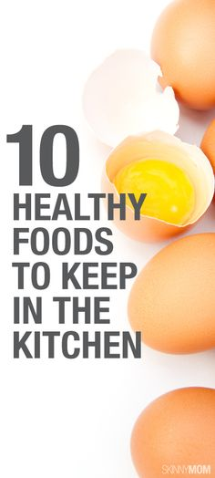 10 healthy foods you need to keep in your kitchen.