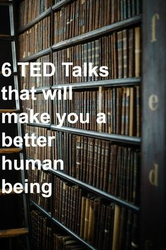 6 TED Talks that will make you a better human being