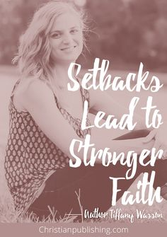 #Christian #author Tiffany Wasson talks about how setbacks helped her overcome the pressure to be perfect--and find a stronger faith in the process.