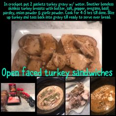 In crockpot put 2 packets turkey gravy w/ water. Smother boneless skinless turkey breasts with butter, salt, pepper, oregano, basil, parsley, onion powder & garlic powder. Cook for 4-5 hrs till done. Slice up turkey and toss back into gravy till ready to serve over bread. Open Face Turkey Sandwich, Turkey Sandwiches, Turkey Gravy, Turkey Breast, Garlic Powder, Parsley, Love Food, Basil, Onion