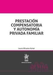 Allueva Aznar, Laura Prestación Compensatoria y Autonomía Privada Familiar / Laura Allueva Aznar Valencia: Tirant lo Blanch, 2016