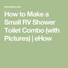 How to Make a Small RV Shower Toilet Combo (with Pictures) | eHow