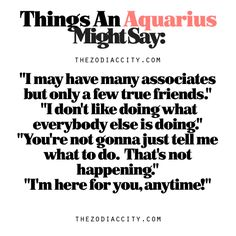 Zodiac Files: Things An Aquarius Might Say. Soo true, all of them! Aquarius Traits, Aquarius Love, Astrology Aquarius, Aquarius Quotes, Capricorn Facts, Aquarius Woman, Age Of Aquarius, Zodiac Signs Aquarius, Zodiac Quotes